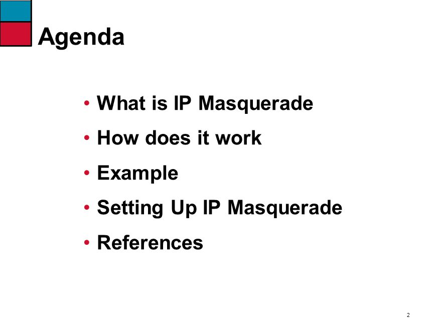 2 Agenda What is IP Masquerade How does it work Example Setting Up IP Masquerade References