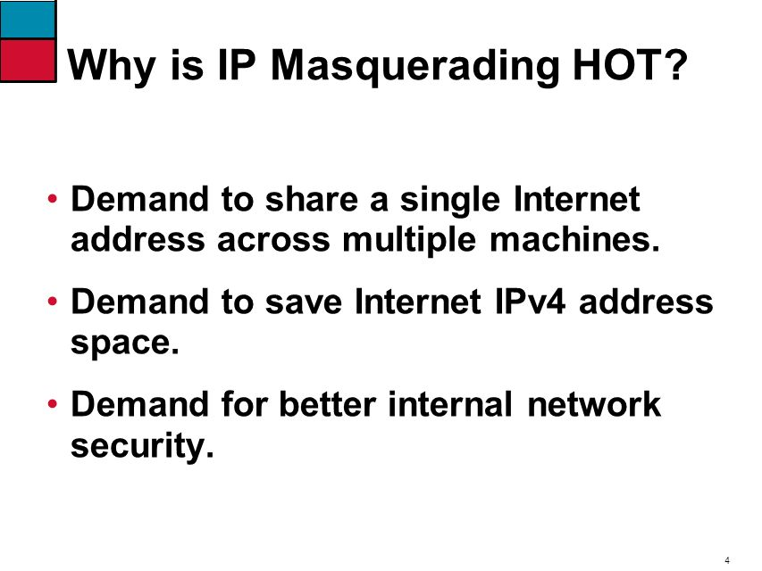 4 Why is IP Masquerading HOT. Demand to share a single Internet address across multiple machines.