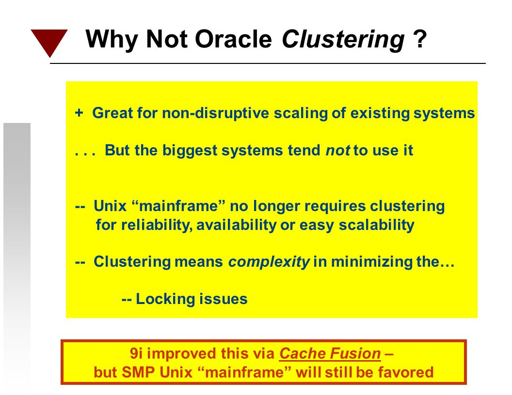 Why Not Oracle Clustering . + Great for non-disruptive scaling of existing systems...