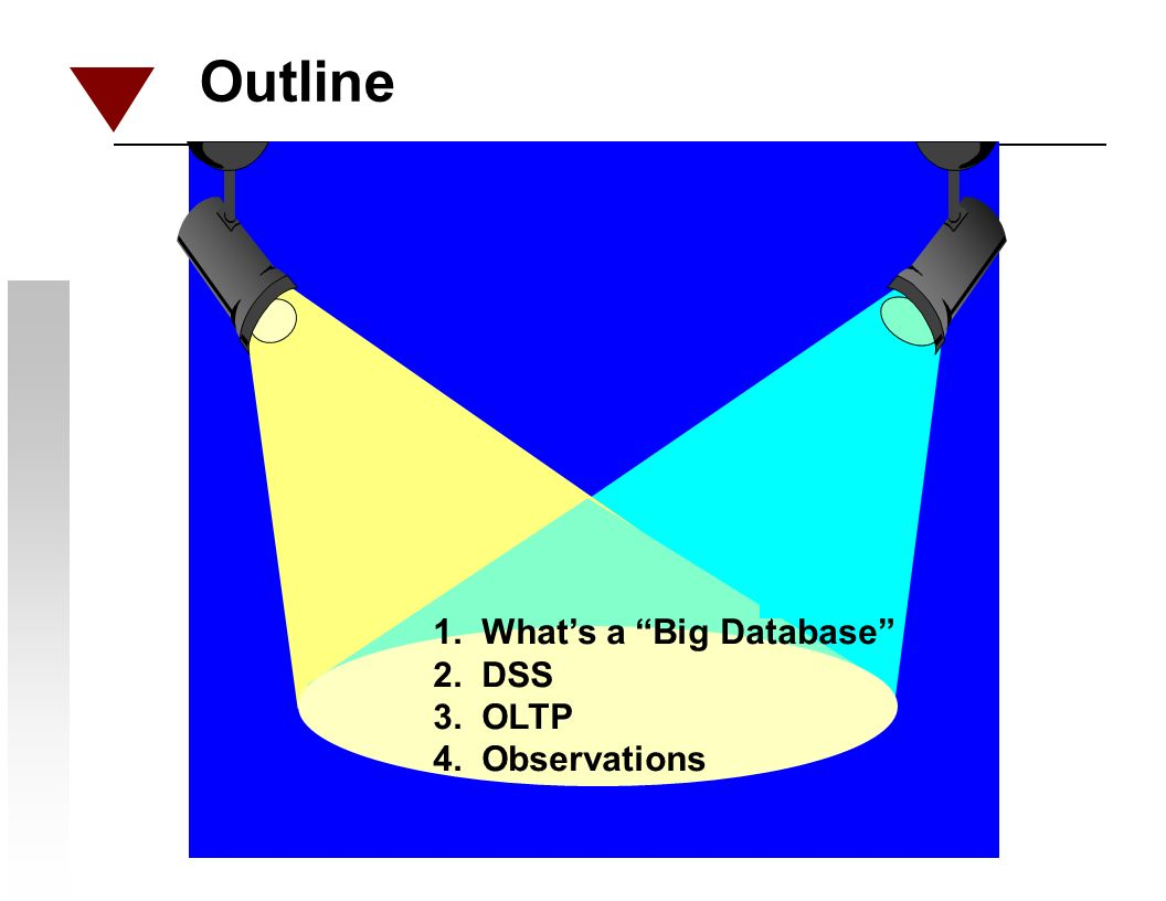 Outline 1. Whats a Big Database 2. DSS 3. OLTP 4. Observations