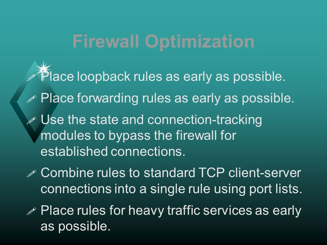 Firewall Optimization Place loopback rules as early as possible.
