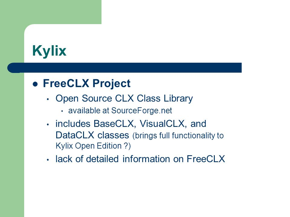 Kylix FreeCLX Project Open Source CLX Class Library available at SourceForge.net includes BaseCLX, VisualCLX, and DataCLX classes (brings full functio