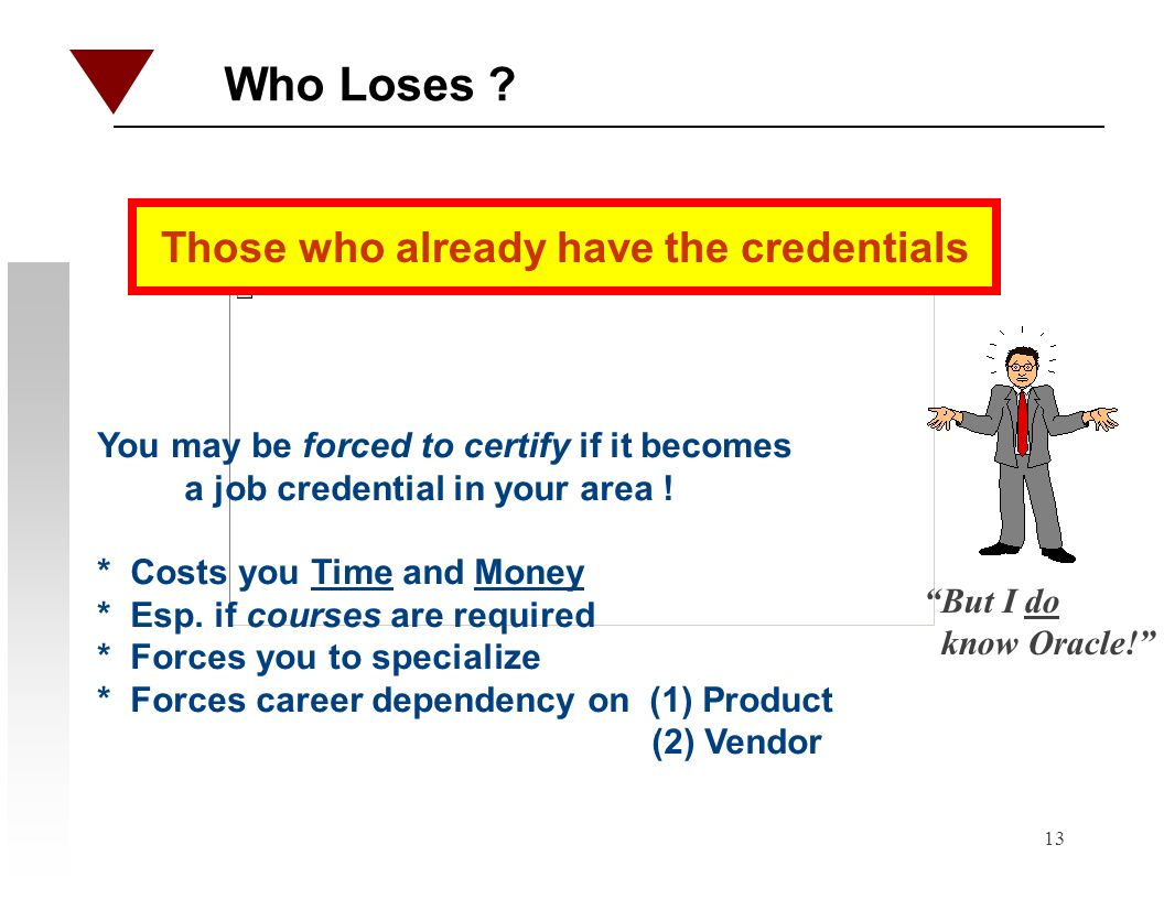 13 Who Loses ? You may be forced to certify if it becomes a job credential in your area ! * Costs you Time and Money * Esp. if courses are required *
