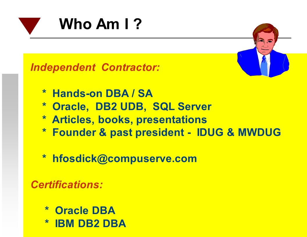 2 Who Am I ? Independent Contractor: * Hands-on DBA / SA * Oracle, DB2 UDB, SQL Server * Articles, books, presentations * Founder & past president - I