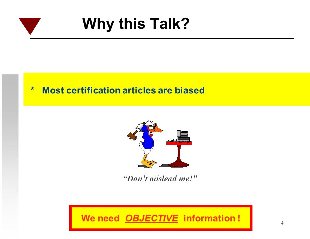 4 Why this Talk? * Most certification articles are biased Dont mislead me! We need OBJECTIVE information !