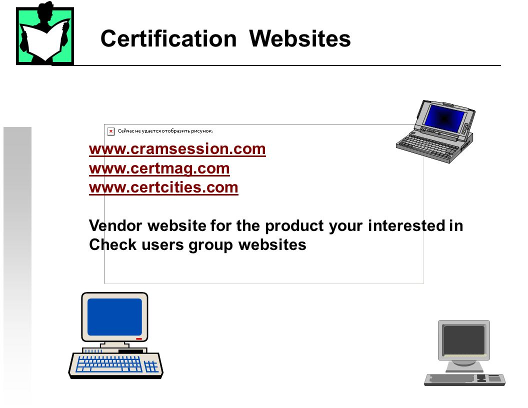 48 www.cramsession.com www.certmag.com www.certcities.com Vendor website for the product your interested in Check users group websites Certification W