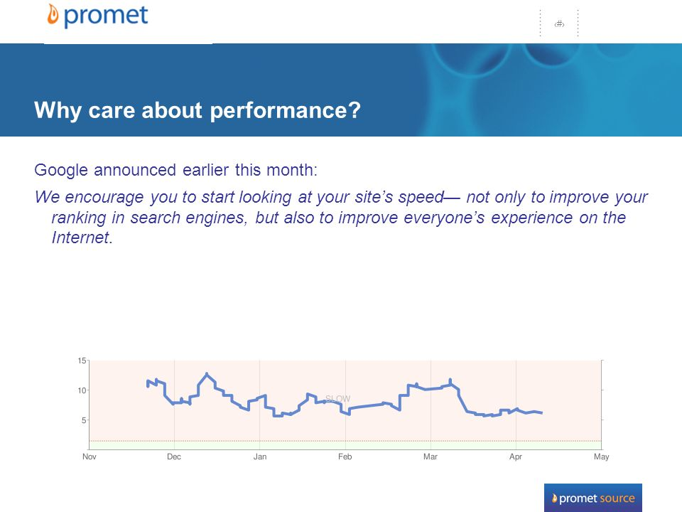 9 Why care about performance? Google announced earlier this month: We encourage you to start looking at your sites speed not only to improve your rank