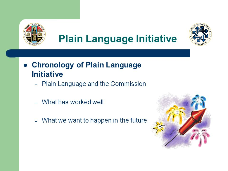 Plain Language Initiative Chronology of Plain Language Initiative – Plain Language and the Commission – What has worked well – What we want to happen