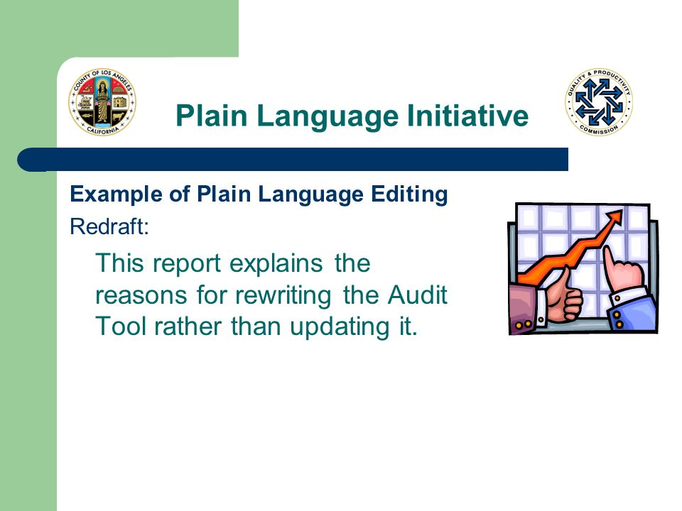 Plain Language Initiative Example of Plain Language Editing Redraft: This report explains the reasons for rewriting the Audit Tool rather than updatin