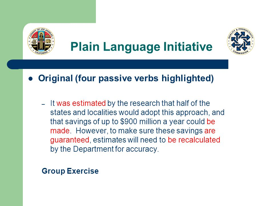 Plain Language Initiative Original (four passive verbs highlighted) – It was estimated by the research that half of the states and localities would adopt this approach, and that savings of up to $900 million a year could be made.