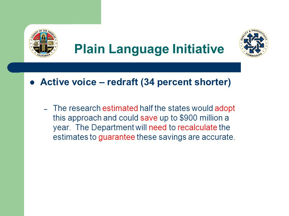 Plain Language Initiative Active voice – redraft (34 percent shorter) – The research estimated half the states would adopt this approach and could sav