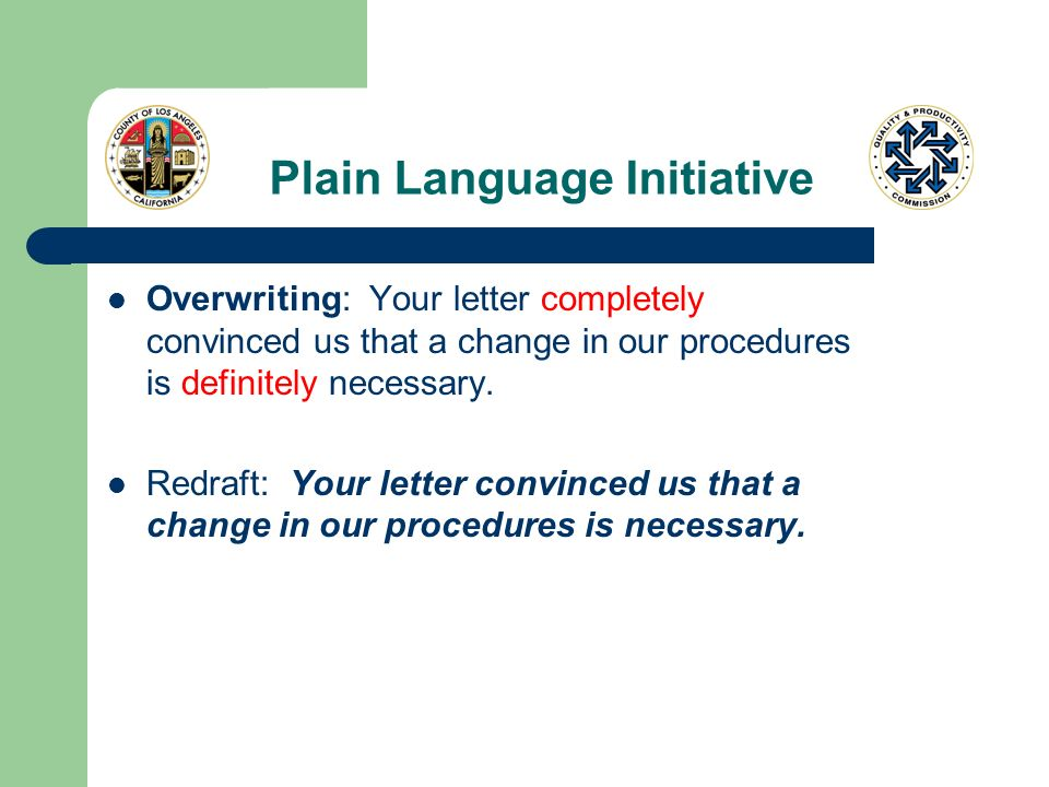 Plain Language Initiative Overwriting: Your letter completely convinced us that a change in our procedures is definitely necessary.