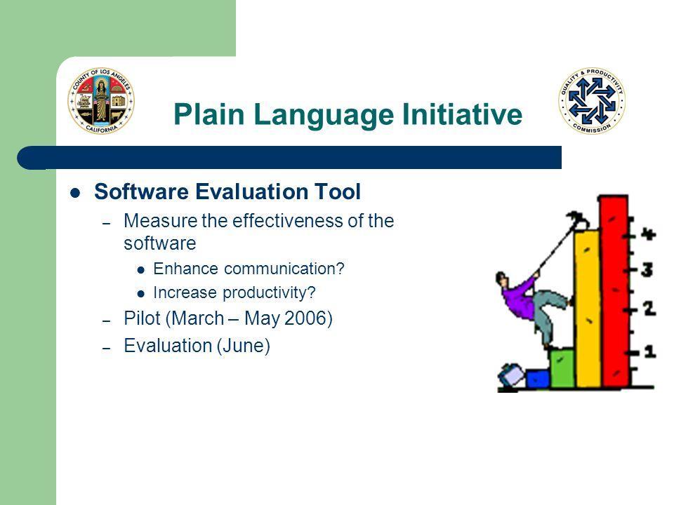 Plain Language Initiative Software Evaluation Tool – Measure the effectiveness of the software Enhance communication? Increase productivity? – Pilot (