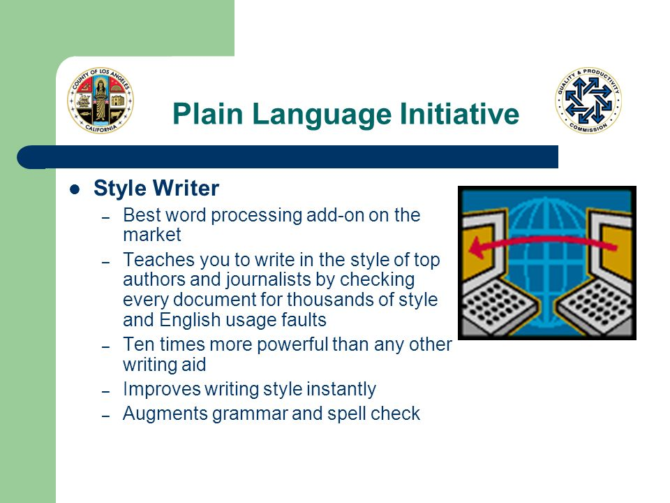 Plain Language Initiative Style Writer – Best word processing add-on on the market – Teaches you to write in the style of top authors and journalists by checking every document for thousands of style and English usage faults – Ten times more powerful than any other writing aid – Improves writing style instantly – Augments grammar and spell check