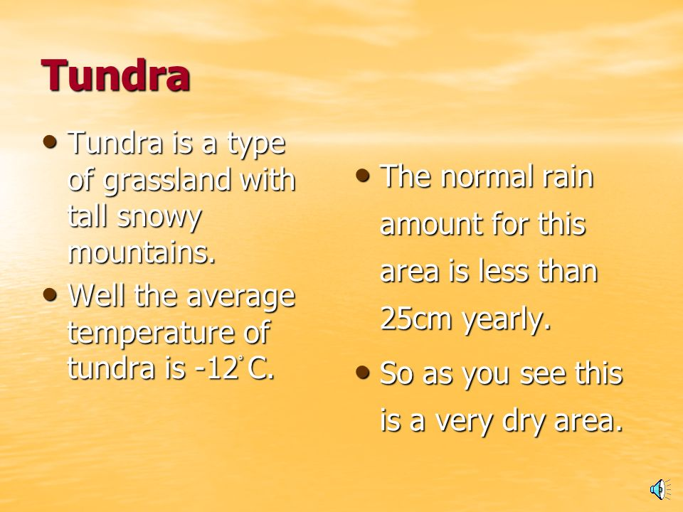 Tundra Tundra is a type of grassland with tall snowy mountains.