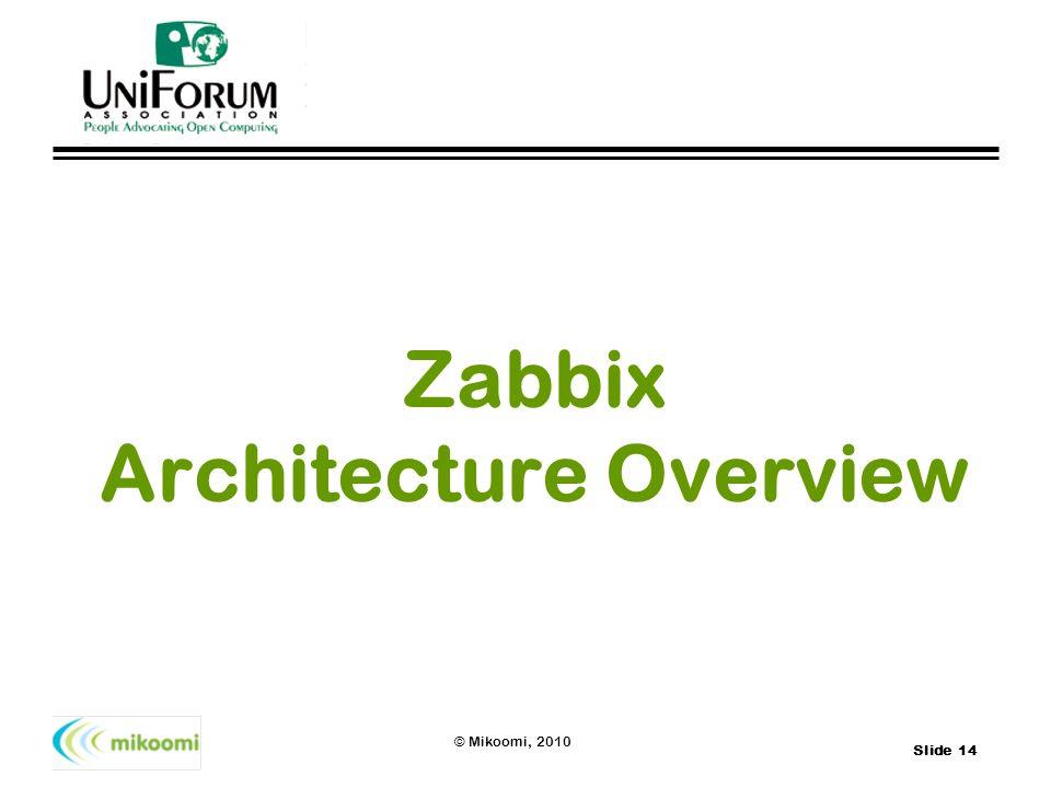 Slide 14 © Mikoomi, 2010 Zabbix Architecture Overview