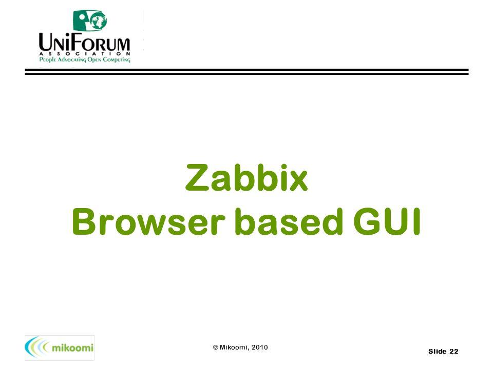 Slide 22 © Mikoomi, 2010 Zabbix Browser based GUI