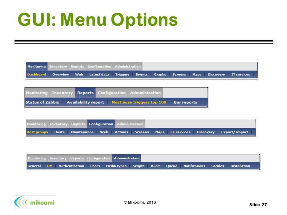 Slide 27 © Mikoomi, 2010 GUI: Menu Options