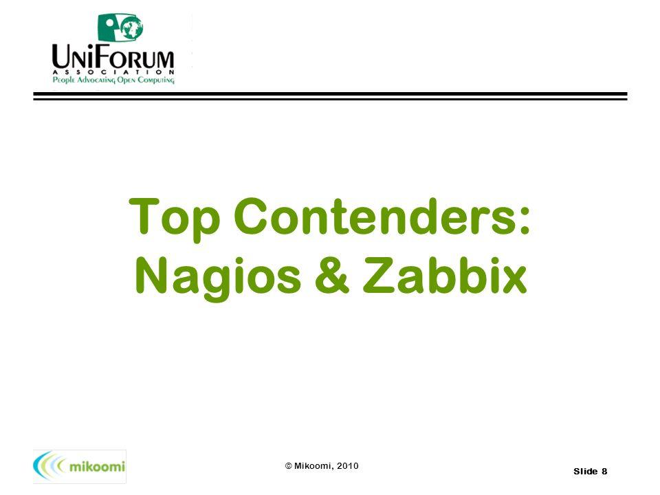 Slide 8 © Mikoomi, 2010 Top Contenders: Nagios & Zabbix