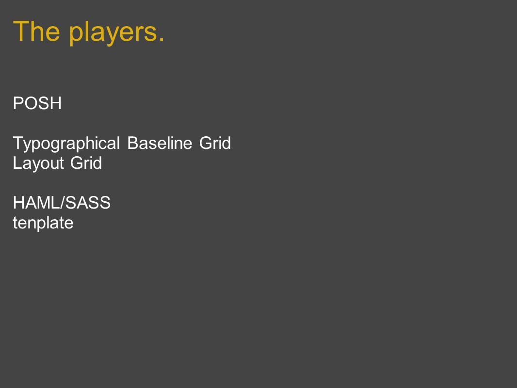 The players. POSH Typographical Baseline Grid Layout Grid HAML/SASS tenplate