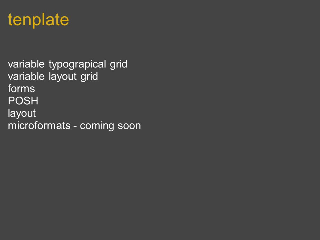 tenplate variable typograpical grid variable layout grid forms POSH layout microformats - coming soon