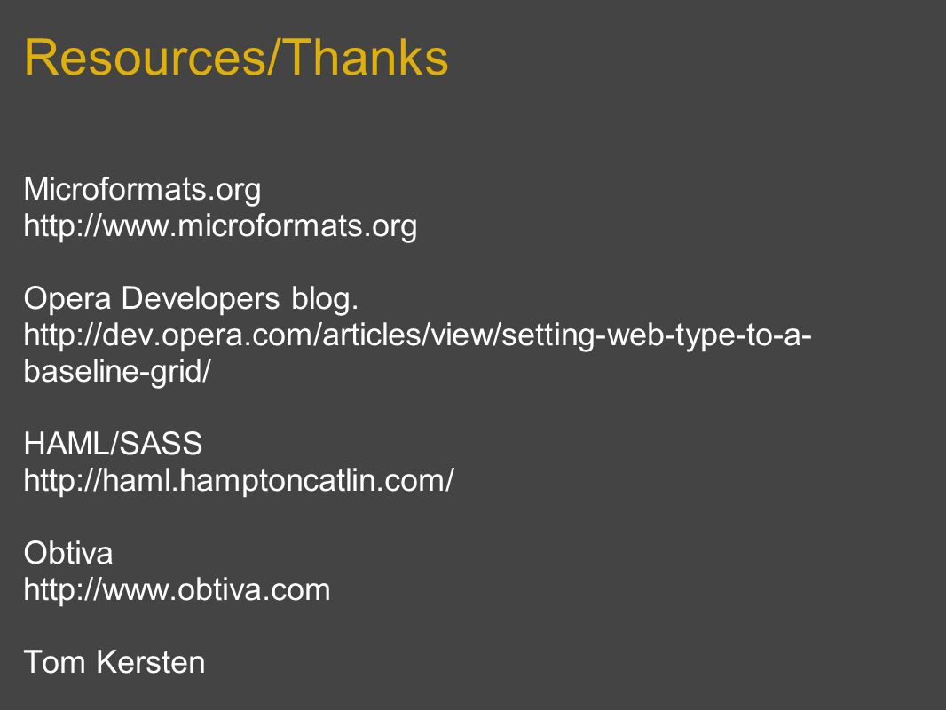 Resources/Thanks Microformats.org http://www.microformats.org Opera Developers blog.