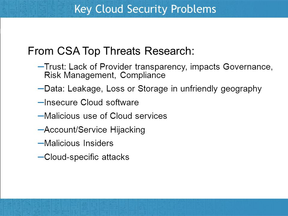 Insert presenter logo here on slide master Key Cloud Security Problems From CSA Top Threats Research: – Trust: Lack of Provider transparency, impacts