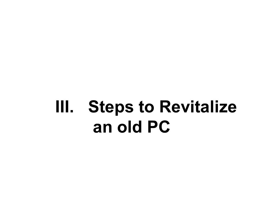 III. Steps to Revitalize an old PC