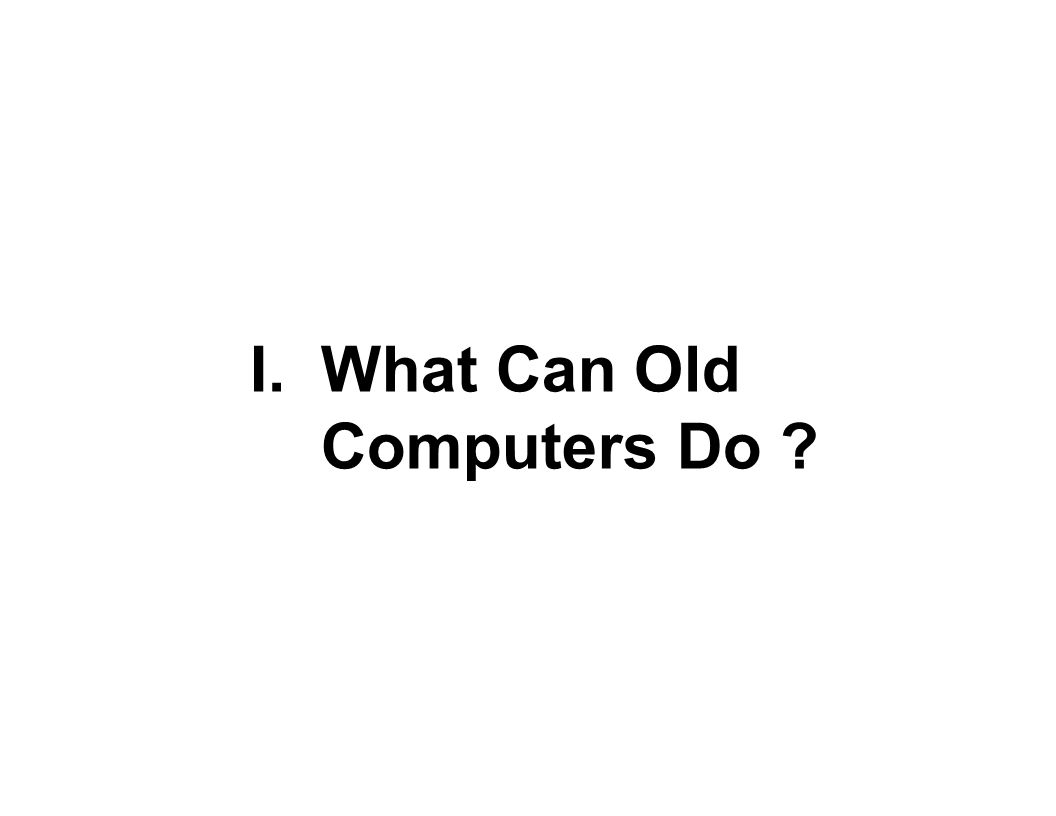 I. What Can Old Computers Do