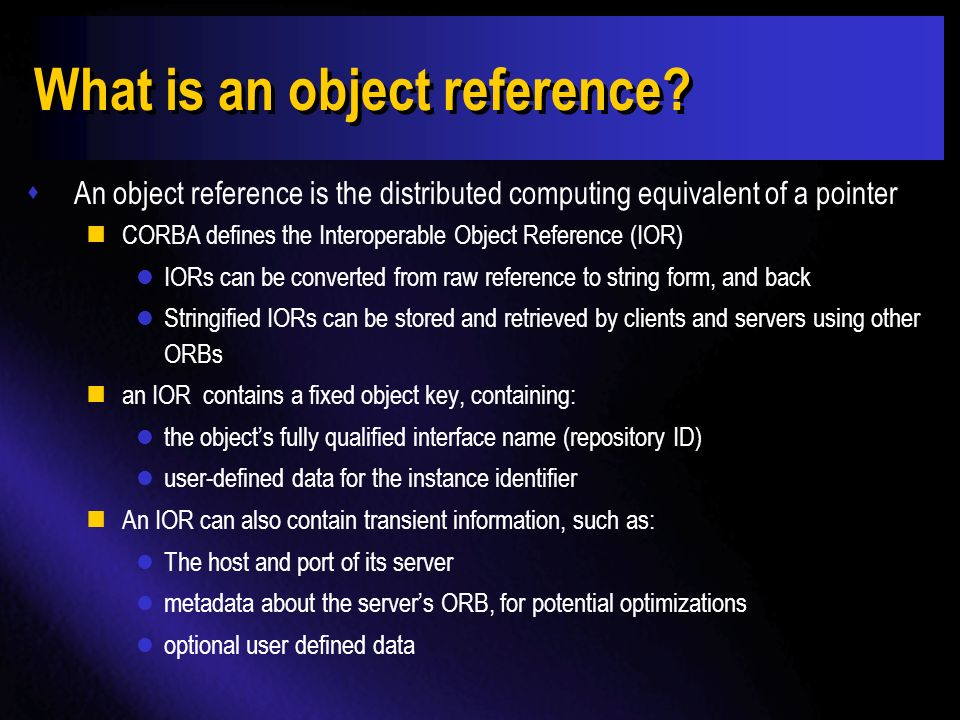 Key definitions: ORB and BOA sObject Request Broker (ORB) Transports a client request to a remote object an returns the result.