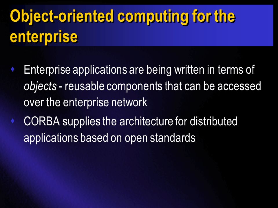 Enterprise computing sEnterprises have a variety of computing platforms Unix, 95/98/NT, MVS, AS/400, VMS, Macintosh, NCs, VxWorks, etc.