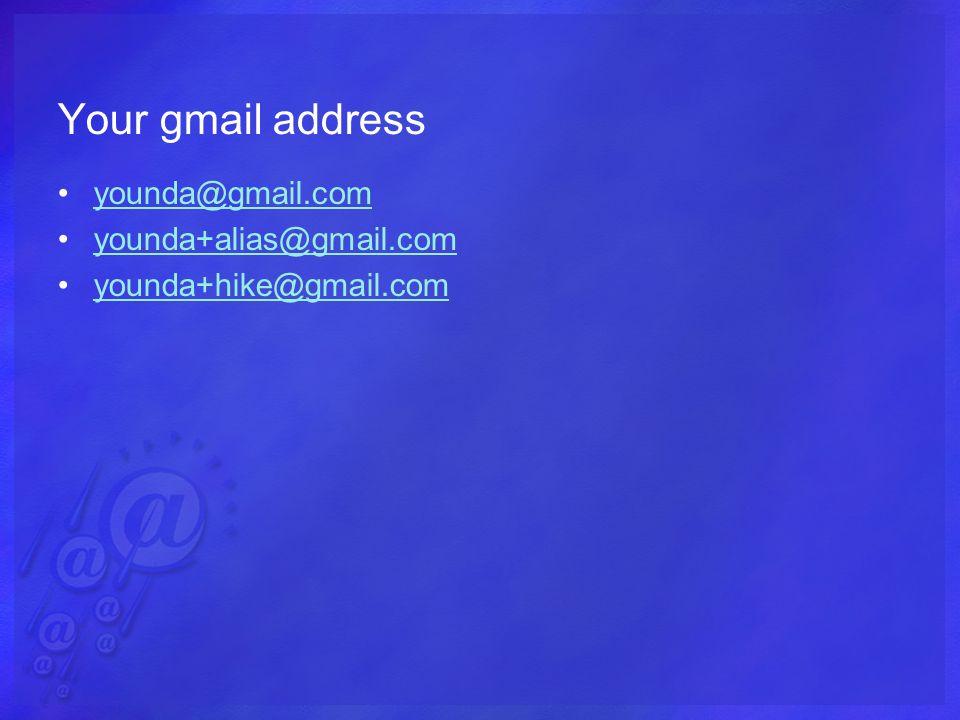 Your gmail address younda@gmail.com younda+alias@gmail.com younda+hike@gmail.com