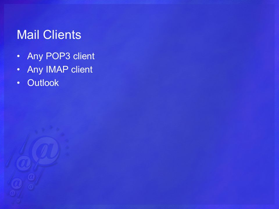 Mail Clients Any POP3 client Any IMAP client Outlook