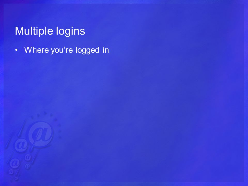 Multiple logins Where youre logged in