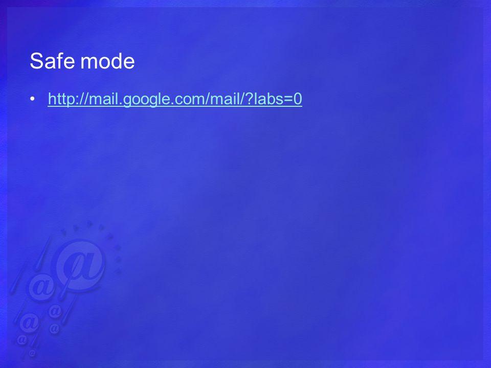 Safe mode http://mail.google.com/mail/?labs=0