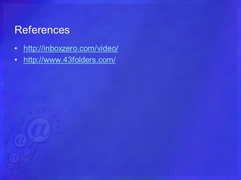 References http://inboxzero.com/video/ http://www.43folders.com/