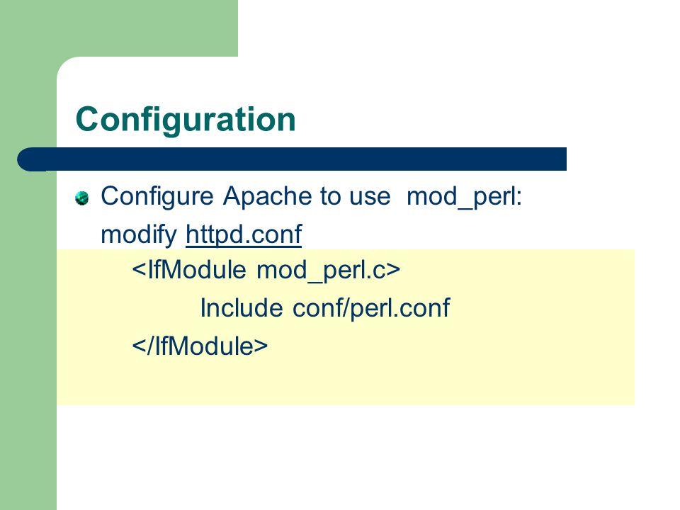 Configuration Configure Apache to use mod_perl: modify httpd.conf Include conf/perl.conf