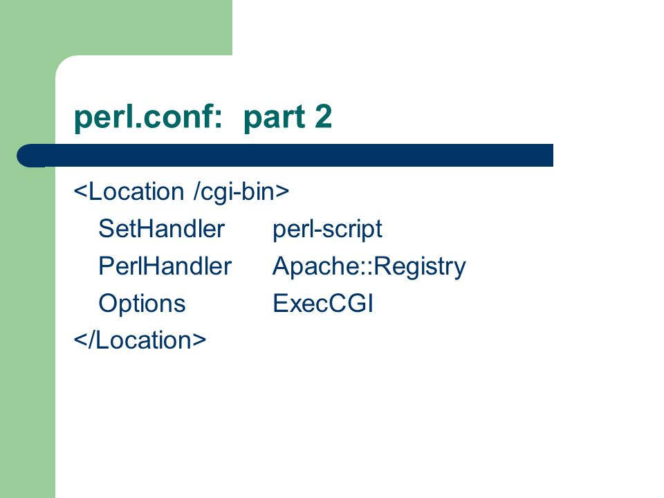 perl.conf: part 2 SetHandlerperl-script PerlHandlerApache::Registry OptionsExecCGI