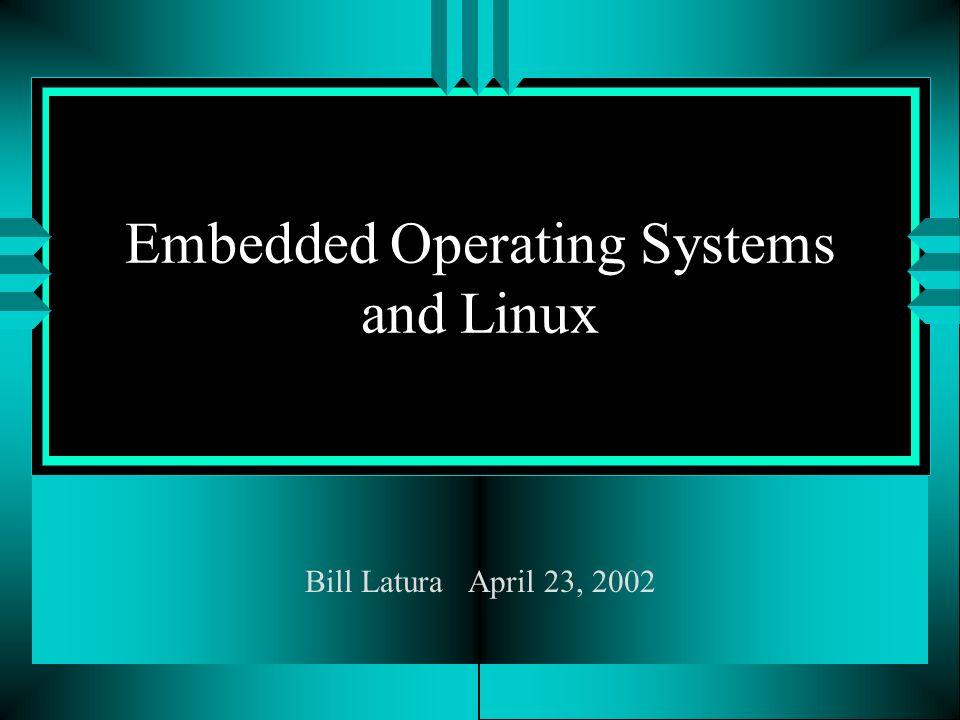 Microsoft u Embedded NT/XP Real-time control u Windows CE (CE.NET) Internet devices u Pocket PC 2002 Handheld PCs and PDAs