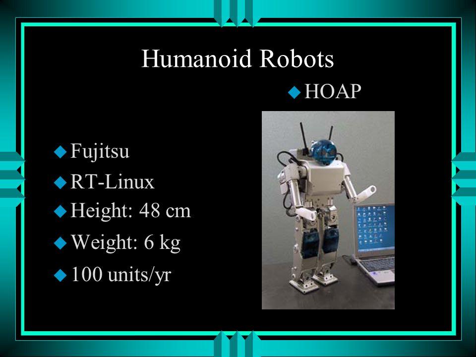 Humanoid Robots u Fujitsu u RT-Linux u Height: 48 cm u Weight: 6 kg u 100 units/yr u HOAP