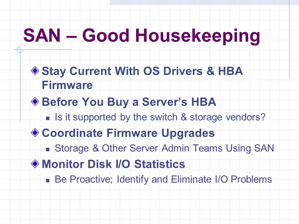 SAN – Good Housekeeping Stay Current With OS Drivers & HBA Firmware Before You Buy a Servers HBA Is it supported by the switch & storage vendors.