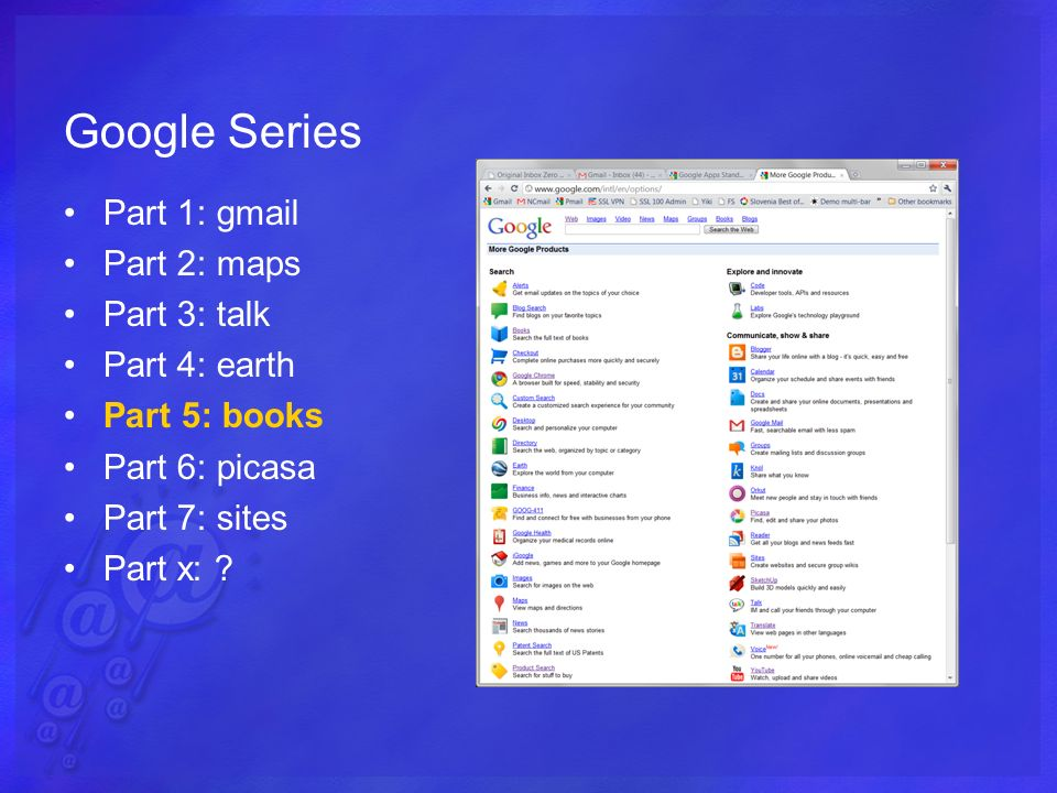 Google Series Part 1: gmail Part 2: maps Part 3: talk Part 4: earth Part 5: books Part 6: picasa Part 7: sites Part x:
