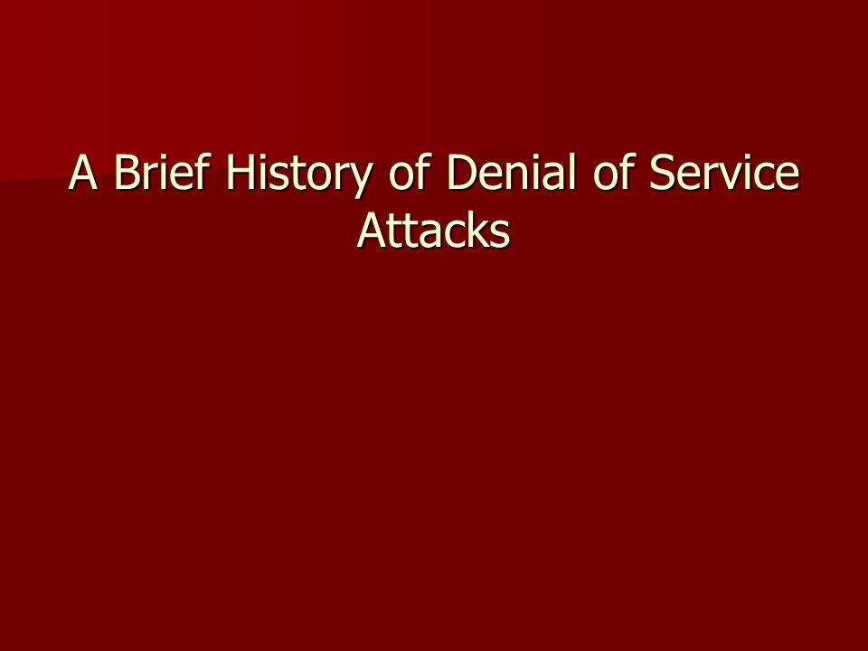 A Brief History of Denial of Service Attacks