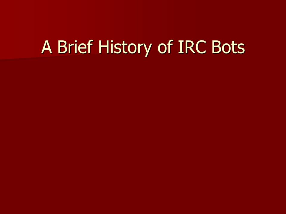 A Brief History of IRC Bots