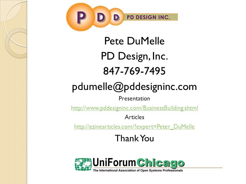 Pete DuMelle PD Design, Inc. 847-769-7495 pdumelle@pddesigninc.com Presentation http://www.pddesigninc.com/BusinessBuilding.shtml Articles http://ezin