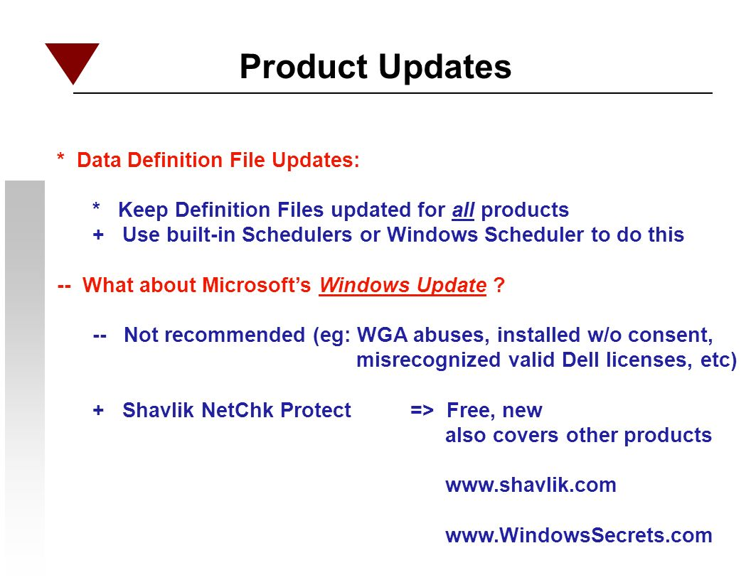 Product Updates * Data Definition File Updates: * Keep Definition Files updated for all products + Use built-in Schedulers or Windows Scheduler to do this -- What about Microsofts Windows Update .