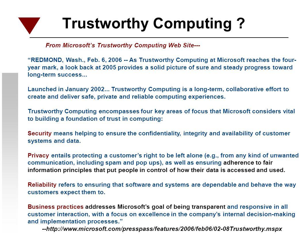 Trustworthy Computing ? From Microsofts Trustworthy Computing Web Site--- REDMOND, Wash., Feb. 6, 2006 -- As Trustworthy Computing at Microsoft reache