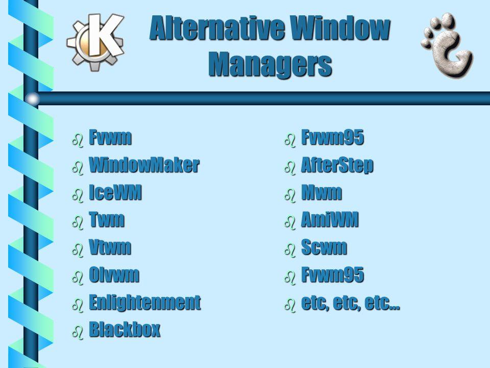 Alternative Window Managers b Fvwm b WindowMaker b IceWM b Twm b Vtwm b Olvwm b Enlightenment b Blackbox b Fvwm95 b AfterStep b Mwm b AmiWM b Scwm b F