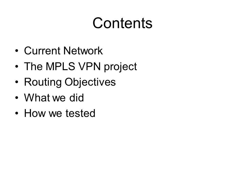 Contents Current Network The MPLS VPN project Routing Objectives What we did How we tested