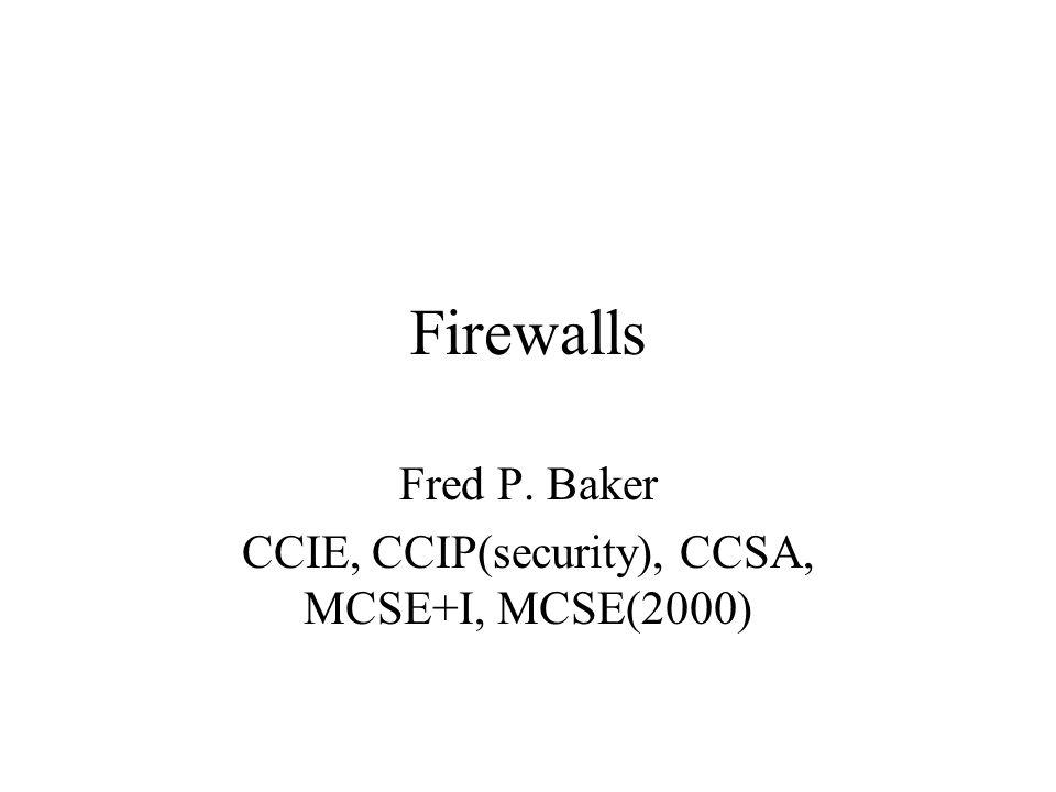 Firewalls Fred P. Baker CCIE, CCIP(security), CCSA, MCSE+I, MCSE(2000)